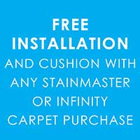 Free Installation and cushion with stainmaster or infinity carpet purchase at Floors 55