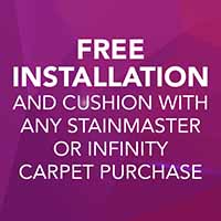 Free installation and cushion with any Stainmaster or Infinity carpet purchase