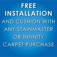 Receive free installation and cushion with any Stainmaster or Infinity carpet purchase during our New Year New Floor sale